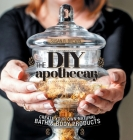 The DIY Apothecary: Create Your Own Natural Bath & Body Products Cover Image