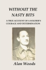 Without the Nasty Bits: A Soldier's Story Cover Image