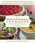 The Whole Life Nutrition Cookbook: Over 300 Delicious Whole Foods Recipes, Including Gluten-Free, Dairy-Free, Soy-Free, and Egg-Free Dishes Cover Image