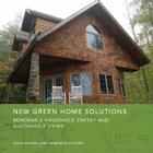 New Green Home Solutions: Renewable Household Energy and Sustainable Living Cover Image