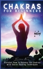 Chakras for Beginners: Discover How to Balance the Chakras with Secret Healing Techniques Cover Image