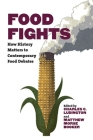 Food Fights: How History Matters to Contemporary Food Debates Cover Image