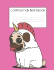 Composition Book: Cute Pug Unicorn Book for Kids Dog Lovers Unicorn Lovers Elementary School Wide Ruled 120 Pages Cover Image