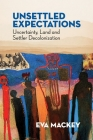 Unsettled Expectations: Uncertainty, Land and Settler Decolonization Cover Image