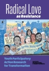 Radical Love as Resistance: Youth Participatory Action Research for Transformation Cover Image