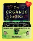 The Organic Lunchbox: 125 Yummy, Quick, and Healthy Recipes for Kids Cover Image