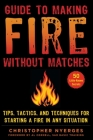 Guide to Making Fire without Matches: Tips, Tactics, and Techniques for Starting a Fire in Any Situation Cover Image