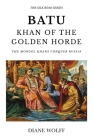 Batu, Khan of the Golden Horde: The Mongol Khans Conquer Russia Cover Image