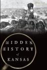 Hidden History of Kansas Cover Image