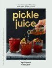 Pickle Juice: A Revolutionary Approach to Making Better Tasting Cocktails and Drinks Cover Image