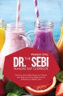The Dr. Sebi Alkaline Diet Cookbook: Delicious And Healthy Recipes To Cleanse Your Body And Assist Weight Loss By Following An Alkaline Diet Cover Image