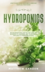 Hydroponics: An Unconventional Step-by-Step Guide for Beginners to Gardening and to Building a High-Quality Hydroponic System. How Cover Image
