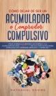 Cómo Dejar de ser un Acumulador o Comprador Compulsivo: Ponle un Freno a la Adicción a las Compras y a la Acumulación de Cosas. 2 Libros en 1 - Guía S Cover Image