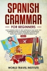 Spanish Grammar for Beginners: Easy Step-by-Step Approach That Gets You Communicating in Spanish With Confidence. A Complete Spanish Grammar Method T Cover Image