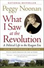What I Saw at the Revolution: A Political Life in the Reagan Era Cover Image