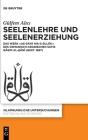 Seelenlehre Und Seelenerziehung: Das Werk »As-Sayr Wa-S-Sulūk« Des Osmanisch-Arabischen Sufis Qāsim Al-Ḫānī (Gest. 1697) (Islamkundliche Untersuchungen #338) Cover Image