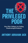 The Privileged Poor: How Elite Colleges Are Failing Disadvantaged Students Cover Image