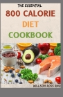The Essential 800 Calorie Diet Cookbook: More Than 70 Easy, Flavorful Recipes for Lifelong Health Cover Image
