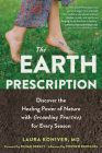 The Earth Prescription: Discover the Healing Power of Nature with Grounding Practices for Every Season Cover Image