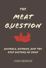 The Meat Question: Animals, Humans, and the Deep History of Food Cover Image