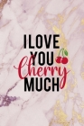 I Love You Cherry Much: Cherry Notebook Journal Composition Blank Lined Diary Notepad 120 Pages Paperback Pink Cover Image