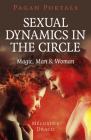 Pagan Portals - Sexual Dynamics in the Circle: Magic, Man & Woman Cover Image