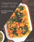 My 303 Yummy Vegetarian Main Dish Recipes: Home Cooking Made Easy with Yummy Vegetarian Main Dish Cookbook! Cover Image