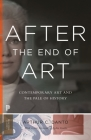 After the End of Art: Contemporary Art and the Pale of History - Updated Edition Cover Image