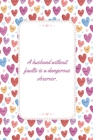 A Husband Without Faults Is A Dangerous Observer: This Notebook is A Perfect Watercolor Floral Cover A husband without faults Wife Valentines Day Gift Cover Image