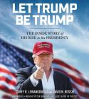 Let Trump Be Trump: The Inside Story of His Rise to the Presidency Cover Image
