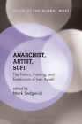 Anarchist, Artist, Sufi: The Politics, Painting, and Esotericism of Ivan Aguéli (Islam of the Global West) Cover Image