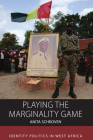 Playing the Marginality Game: Identity Politics in West Africa (Integration and Conflict Studies #19) Cover Image