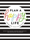 Plan a Happy Life(tm): Define Your Passion, Nurture Your Creativity, and Take Hold of Your Dreams Cover Image