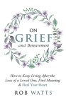 On Grief and Bereavement: How to Keep Living After the Loss of a Loved One, Find Meaning & Heal Your Heart Cover Image