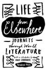 Life from Elsewhere: Journeys Through World Literature Cover Image