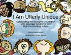 I Am Utterly Unique: Celebrating the Strengths of Children with Asperger Syndrome and High-Functioning Autism Cover Image