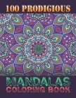 100 Prodigious Mandalas Coloring Book: 100 Beginner-Friendly & Relaxing Mandala Art Activities on High-Quality Perforated Paper for Adult Relaxation, Cover Image