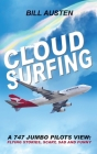 Cloud Surfing: A 747 Jumbo Pilots View, Flying Stories, Scary, Sad and Funny Cover Image