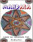 Mandala Libro da Colorare Per Adulti: 70 Disegni e Motivi Rilassanti contro lo Stress, Serie di Libri da Colorare per Adulti Cover Image