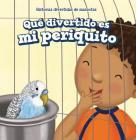 Que Divertido Es Mi Periquito (My Bird Is Funny) Cover Image