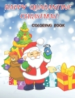 Happy Quarantine Christmas! Coloring Book: Lockdown Colouring Book For Kids To Have Fun Activity Gift For Christmas Family Time Cover Image