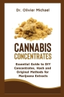 Cannabis Concentrates: Essential Guide to DIY Concentrates, Hash and Original Methods for Marijuana Extracts Cover Image