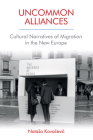 Uncommon Alliances: Cultural Narratives of Migration in the New Europe Cover Image