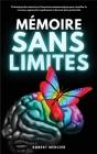 Mémoire Sans Limites: Techniques de mémoire et d'exercices mnémoniques pour réveiller le cerveau, apprendre rapidement et devenir plus produ Cover Image