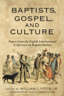 Baptists, Gospel, and Culture: Papers from the Eighth International Conference on Baptist Studies Cover Image