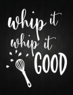 Whip It Whip It Good: Recipe Notebook to Write In Favorite Recipes - Best Gift for your MOM - Cookbook For Writing Recipes - Recipes and Not Cover Image