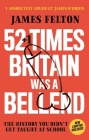 52 Times Britain was a Bellend: The History You Didn't Get Taught At School Cover Image