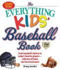 The Everything Kids' Baseball Book: From Baseball's History to Today's Favorite Players--With Lots of Home Run Fun in Between! Cover Image