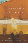 Bureaucratic Intimacies: Translating Human Rights in Turkey (Stanford Studies in Middle Eastern and Islamic Societies and Cultures) Cover Image