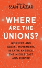 Where are the Unions?: Workers and Social Movements in Latin America, Middle East and Europe Cover Image